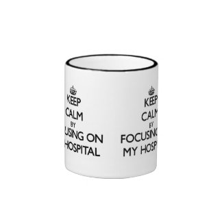 Keep Calm by focusing on My Hospital Mug