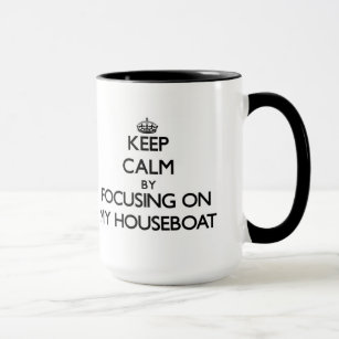 Keep Calm by focusing on My Houseboat Mug