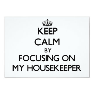 Keep Calm by focusing on My Housekeeper 5x7 Paper Invitation Card