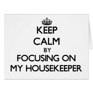Keep Calm by focusing on My Housekeeper Large Greeting Card