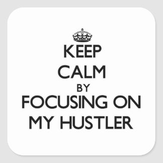 Keep Calm by focusing on My Hustler Square Sticker