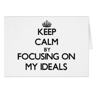 Keep Calm by focusing on My Ideals Card