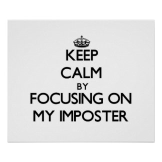 Keep Calm by focusing on My Imposter Poster