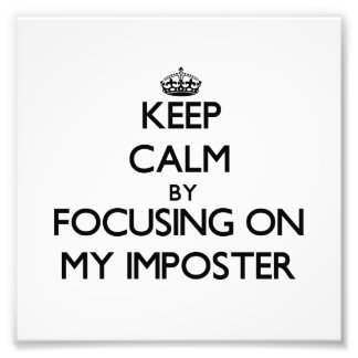 Keep Calm by focusing on My Imposter Photo Print