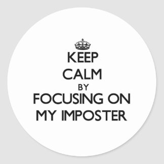 Keep Calm by focusing on My Imposter Classic Round Sticker