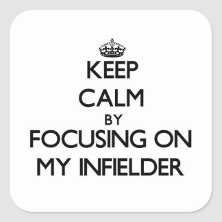 Keep Calm by focusing on My Infielder Square Stickers