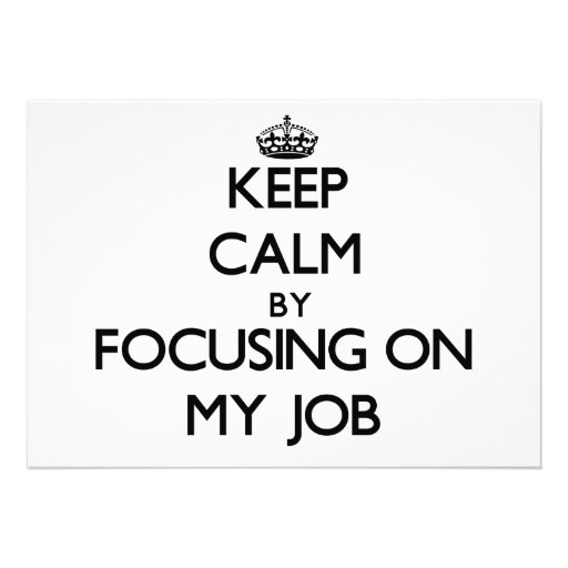 Keep Calm by focusing on My Job Personalized Invite