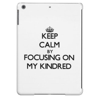 Keep Calm by focusing on My Kindred iPad Air Covers