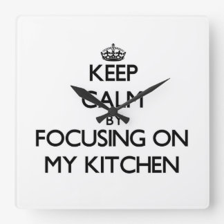Keep Calm by focusing on My Kitchen Wallclock