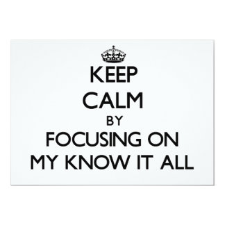 """Keep Calm by focusing on My Know It All 5"""" X 7"""" Invitation Card"""