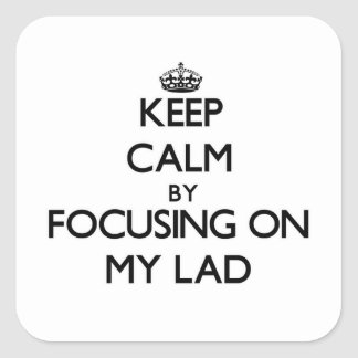 Keep Calm by focusing on My Lad Stickers
