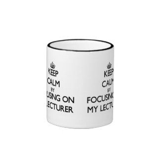 Keep Calm by focusing on My Lecturer Coffee Mugs