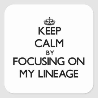 Keep Calm by focusing on My Lineage Square Sticker