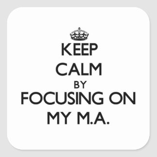 Keep Calm by focusing on My M.A. Sticker