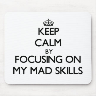 Keep Calm by focusing on My Mad Skills Mouse Pads
