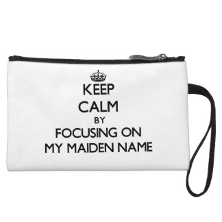 Keep Calm by focusing on My Maiden Name Wristlets