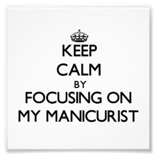 Keep Calm by focusing on My Manicurist Photo