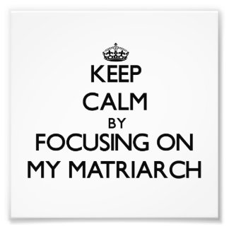 Keep Calm by focusing on My Matriarch Photo