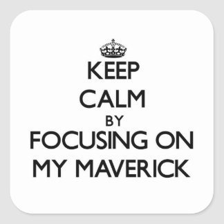 Keep Calm by focusing on My Maverick Square Stickers