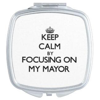 Keep Calm by focusing on My Mayor Travel Mirrors