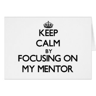Keep Calm by focusing on My Mentor Stationery Note Card