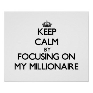Keep Calm by focusing on My Millionaire Poster