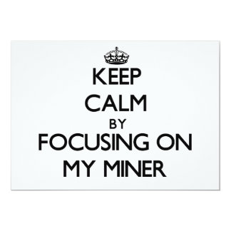 Keep Calm by focusing on My Miner 5x7 Paper Invitation Card