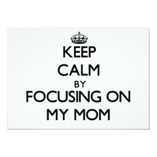 Keep Calm by focusing on My Mom 5x7 Paper Invitation Card