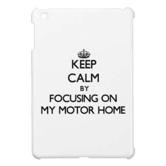 Keep Calm by focusing on My Motor Home iPad Mini Cases