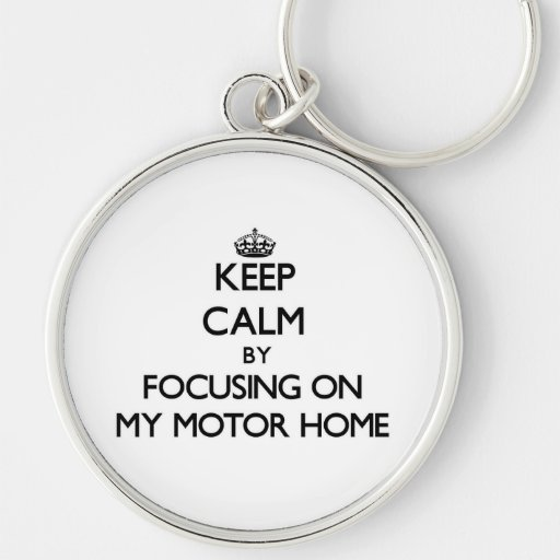 Keep Calm by focusing on My Motor Home Key Chain