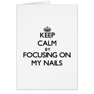 Keep Calm by focusing on My Nails Greeting Card