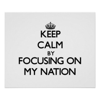 Keep Calm by focusing on My Nation Poster