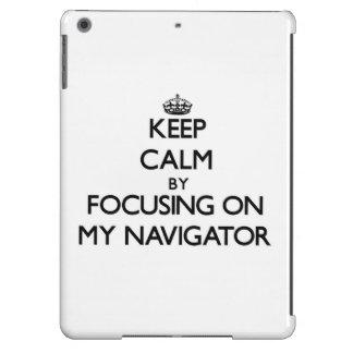 Keep Calm by focusing on My Navigator iPad Air Case