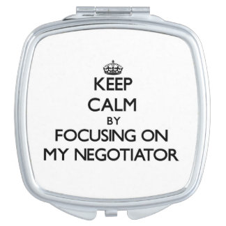Keep Calm by focusing on My Negotiator Travel Mirror