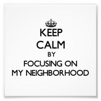 Keep Calm by focusing on My Neighborhood Photo