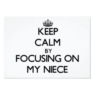 Keep Calm by focusing on My Niece 5x7 Paper Invitation Card