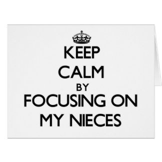 Keep Calm by focusing on My Nieces Card
