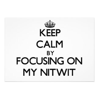 Keep Calm by focusing on My Nitwit Personalized Invite