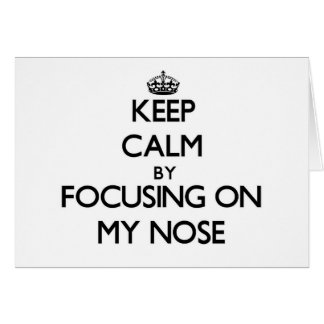Keep Calm by focusing on My Nose Cards