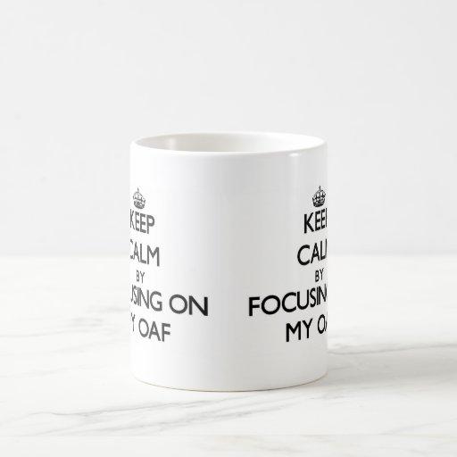Keep Calm by focusing on My Oaf Mugs