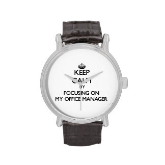 Keep Calm by focusing on My Office Manager Wristwatches