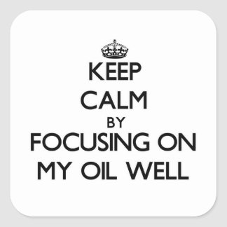 Keep Calm by focusing on My Oil Well Sticker