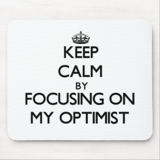 Keep Calm by focusing on My Optimist Mouse Pad
