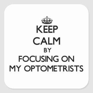 Keep Calm by focusing on My Optometrists Square Sticker