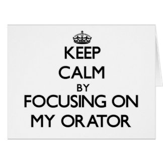 Keep Calm by focusing on My Orator Cards