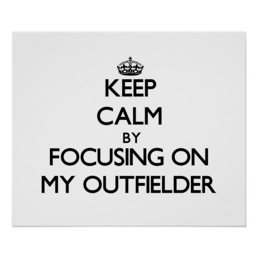 Keep Calm by focusing on My Outfielder Print