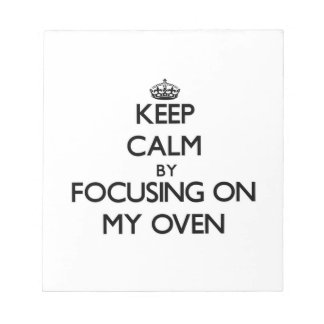 Keep Calm by focusing on My Oven Memo Pads