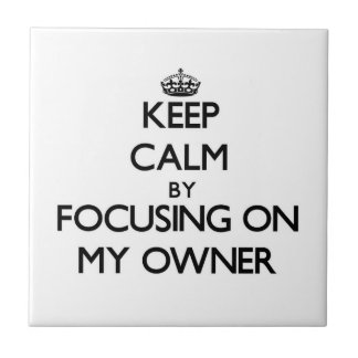 Keep Calm by focusing on My Owner Tile
