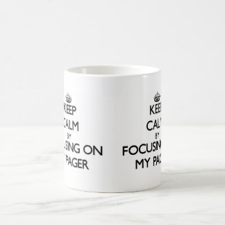 Keep Calm by focusing on My Pager Coffee Mugs
