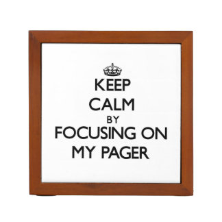 Keep Calm by focusing on My Pager Desk Organizers